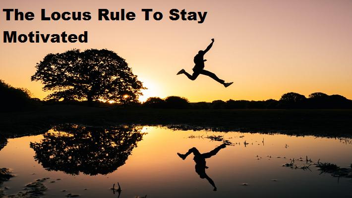 The Locus Rule To Stay Motivated!