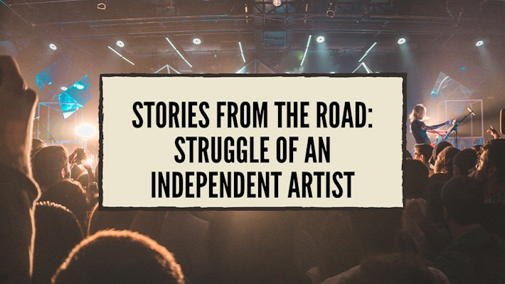 Stories From the Road: Struggle of An Independent Artist