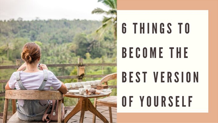 6 Things To Become The Best Version Of Yourself