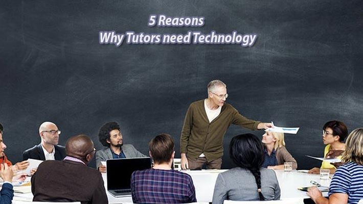 5 Reasons Why Tutors need Technology