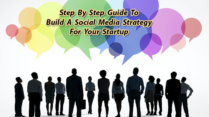 Step by Step Guide To Build A Social Media Strategy For Your Startup