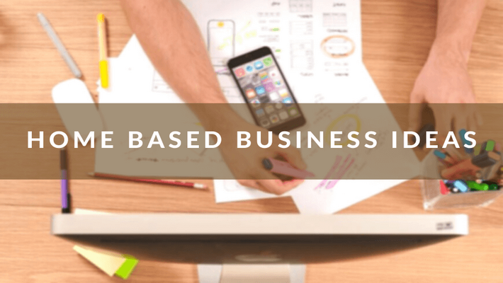 Top 5 Home-based Business Ideas