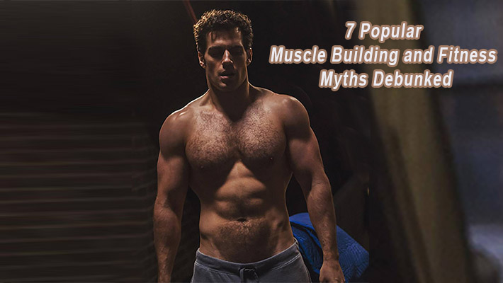 7 Popular Muscle Building and Fitness Myths Debunked