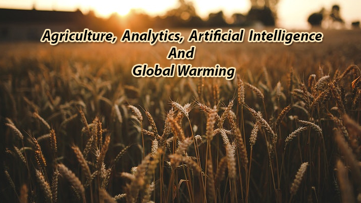 Agriculture, Analytics, Artificial Intelligence And Global Warming