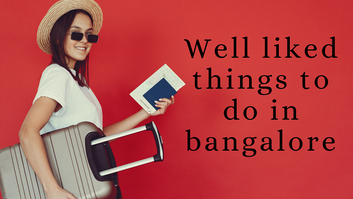 Well liked Things to Do in Bangalore
