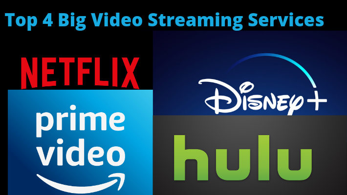 Top 4 Big Video Streaming Services